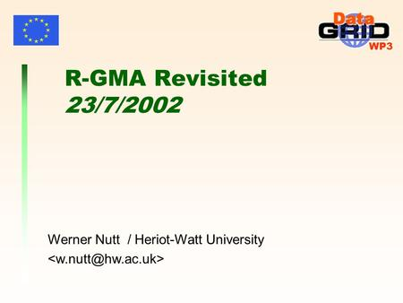 WP3 R-GMA Revisited 23/7/2002 Werner Nutt / Heriot-Watt University.