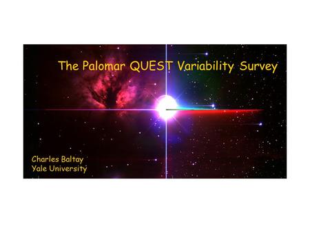 The Palomar QUEST Variability Survey Charles Baltay Yale University.