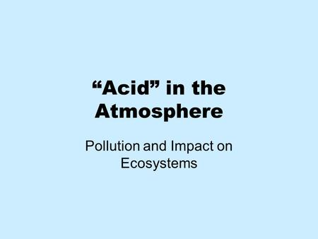 """Acid"" in the Atmosphere Pollution and Impact on Ecosystems."
