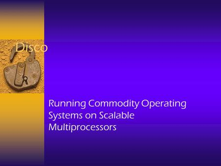 Disco Running Commodity Operating Systems on Scalable Multiprocessors.