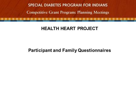 HEALTH HEART PROJECT Participant and Family Questionnaires.