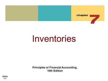Slides 7-1 Inventories Principles of Financial Accounting, 10th Edition.