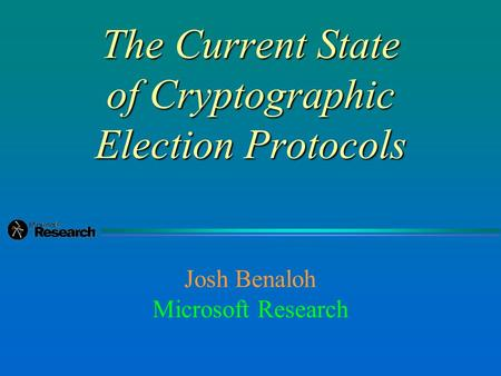 The Current State of Cryptographic Election Protocols Josh Benaloh Microsoft Research.