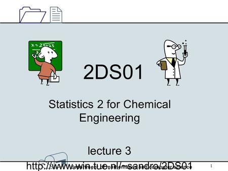 / department of mathematics and computer science 1212 1 2DS01 Statistics 2 for Chemical Engineering lecture 3