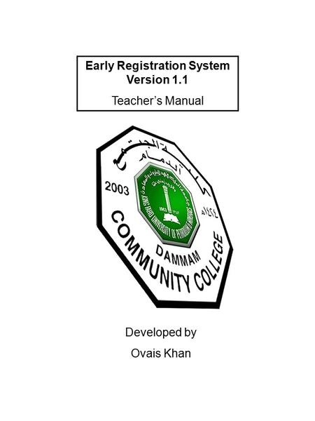 Early Registration System Version 1.1 Teacher's Manual Developed by Ovais Khan.