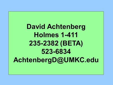 David Achtenberg Holmes 1-411 235-2382 (BETA) 523-6834 Contact Information.