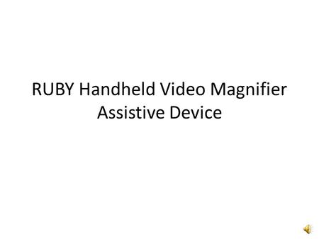 RUBY Handheld Video Magnifier Assistive Device Ruby Video Magnifier Features Aids individuals with low vision Magnify items from 2 to 14 times Magnification.