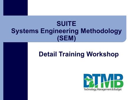 Click to add text SUITE Systems Engineering Methodology (SEM) Detail Training Workshop.