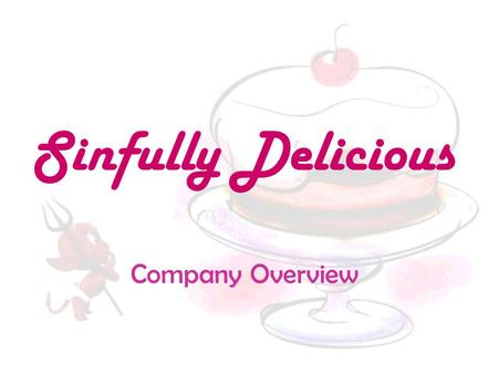 Sinfully Delicious Company Overview. Cakes and Cheesecakes We have a variety of cakes and cheesecakes.