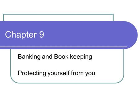 Chapter 9 Banking and Book keeping Protecting yourself from you.