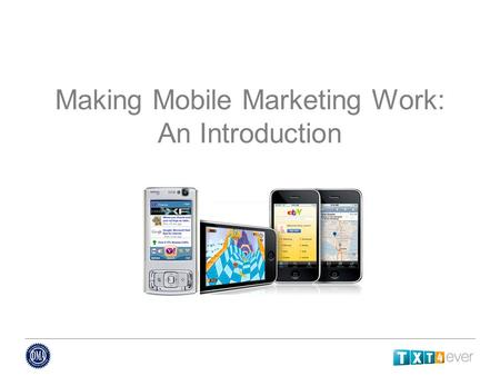 Making Mobile Marketing Work: An Introduction. Mark Brill Chair of the DMA Mobile Marketing Council CEO of Formation/txt4ever.com Mobile agency and service.