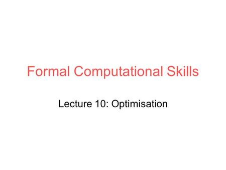 Formal Computational Skills Lecture 10: Optimisation.