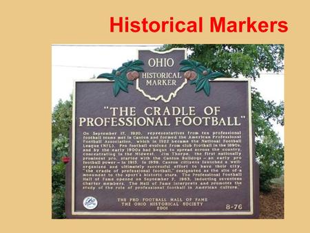 Historical Markers. Ohio's Historical Society website allows you to explore markers throughout the state.  e/remarkable_ohio/search_markers_.