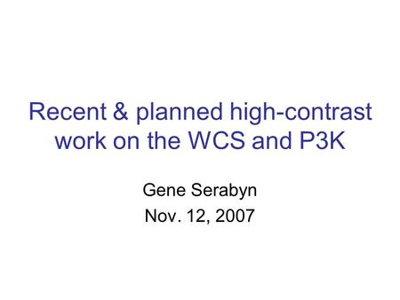 Recent & planned high-contrast work on the WCS and P3K Gene Serabyn Nov. 12, 2007.