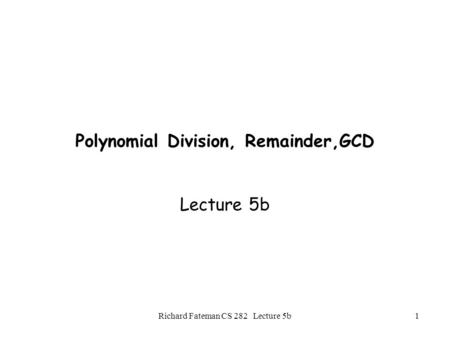 Polynomial Division, Remainder,GCD