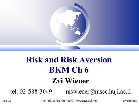 Fall-02  Investments Zvi Wiener tel: 02-588-3049 Risk and Risk Aversion BKM Ch.