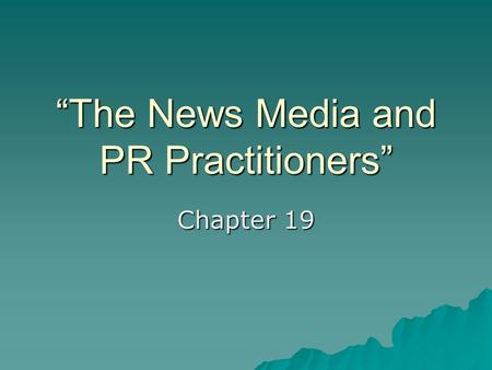"""The News Media and PR Practitioners"" Chapter 19."