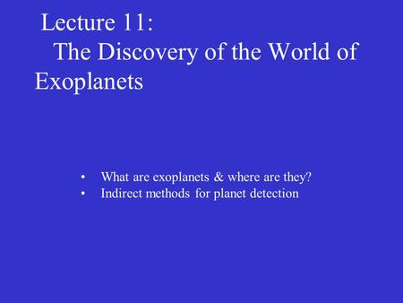 Lecture 11: The Discovery of the World of Exoplanets What are exoplanets & where are they? Indirect methods for planet detection.