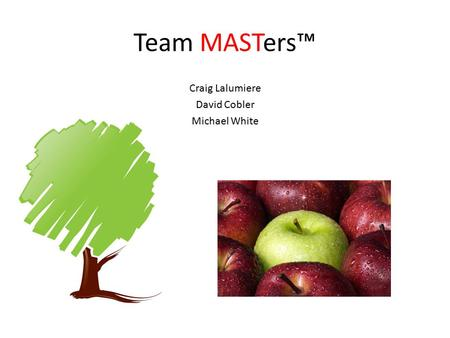Team MASTers™ Craig Lalumiere David Cobler Michael White.