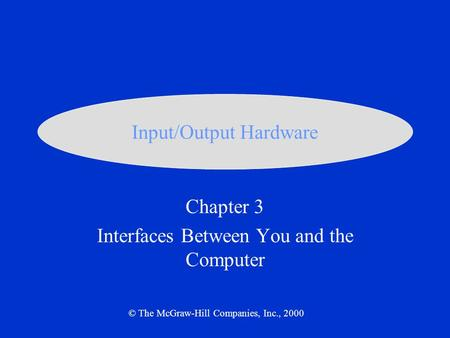 Chapter 3 Interfaces Between You and the Computer © The McGraw-Hill Companies, Inc., 2000 Input/Output Hardware.