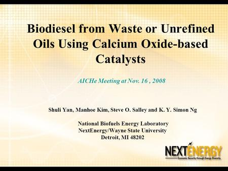Biodiesel from Waste or Unrefined Oils Using Calcium Oxide-based Catalysts Shuli Yan, Manhoe Kim, Steve O. Salley and K. Y. Simon Ng National Biofuels.