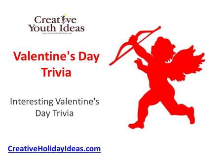 Valentine's Day Trivia Interesting Valentine's Day Trivia CreativeHolidayIdeas.com.