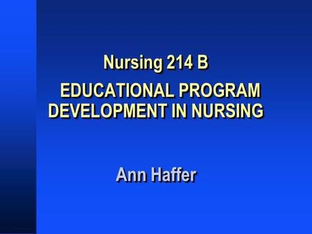 Nursing 214 B EDUCATIONAL PROGRAM DEVELOPMENT IN NURSING Ann Haffer.
