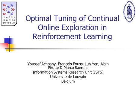 Optimal Tuning of Continual Online Exploration in Reinforcement Learning Youssef Achbany, Francois Fouss, Luh Yen, Alain Pirotte & Marco Saerens Information.