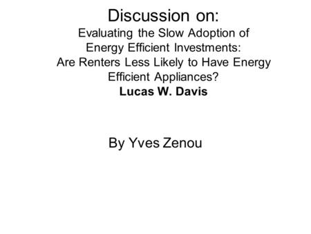 Discussion on: Evaluating the Slow Adoption of Energy Efficient Investments: Are Renters Less Likely to Have Energy Efficient Appliances? Lucas W. Davis.