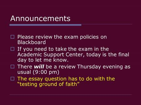 Announcements  Please review the exam policies on Blackboard  If you need to take the exam in the Academic Support Center, today is the final day to.