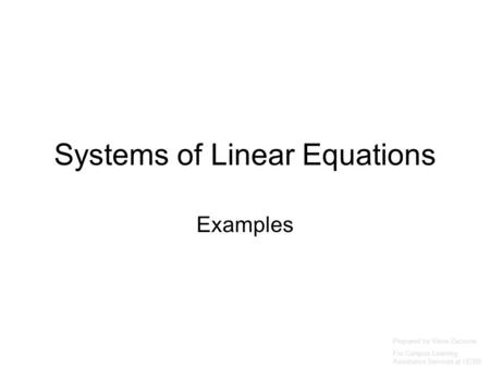Systems of Linear Equations Examples Prepared by Vince Zaccone For Campus Learning Assistance Services at UCSB.