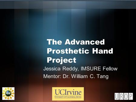 The Advanced Prosthetic Hand Project Jessica Reddy, IMSURE Fellow Mentor: Dr. William C. Tang.