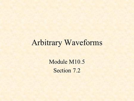 Arbitrary Waveforms Module M10.5 Section 7.2. CLK DQ !Q CLK DQ !Q CLK DQ !Q Q0Q0.D Q1 Q2 Q1.D Q2.D s0 0 0 0 0 0 1 s1 0 0 1 0 1 0 s2 0 1 0 0 1 1 s3 0 1.