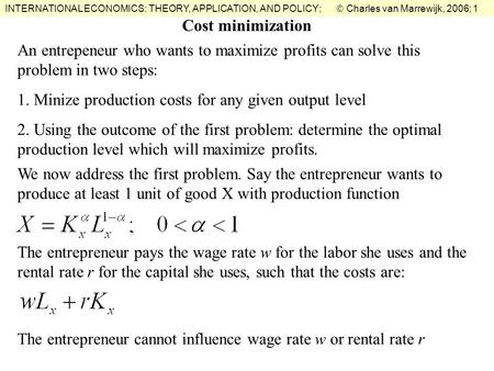 INTERNATIONAL ECONOMICS: THEORY, APPLICATION, AND POLICY;  Charles van Marrewijk, 2006; 1 An entrepeneur who wants to maximize profits can solve this.