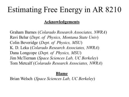 Estimating Free Energy in AR 8210 Acknowledgements Graham Barnes (Colarado Research Associates, NWRA) Ravi Belur (Dept. of Physics, Montana State Univ)