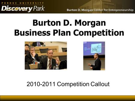 Burton D. Morgan Business Plan Competition 2010-2011 Competition Callout.