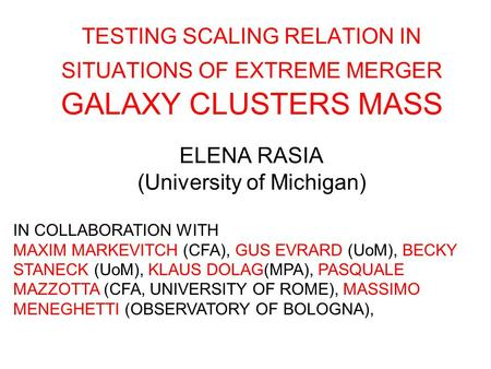 TESTING SCALING RELATION IN SITUATIONS OF EXTREME MERGER GALAXY CLUSTERS MASS ELENA RASIA (University of Michigan) IN COLLABORATION WITH MAXIM MARKEVITCH.