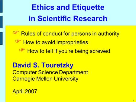 1 Ethics and <strong>Etiquette</strong> in Scientific Research  Rules of conduct for persons in authority  How to avoid improprieties  How to tell if youre being screwed.
