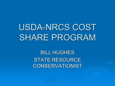USDA-NRCS COST SHARE PROGRAM BILL HUGHES STATE RESOURCE CONSERVATIONIST.