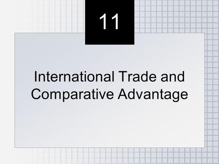 11 International Trade and Comparative Advantage.