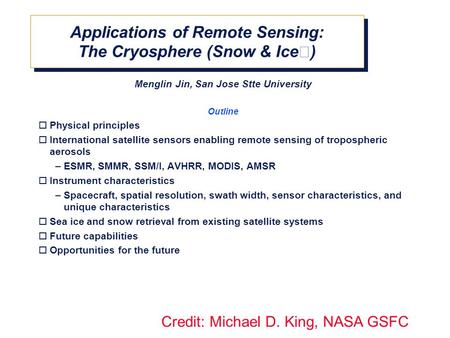 Applications of Remote Sensing: The Cryosphere (Snow & Ice) Menglin Jin, San Jose Stte University Outline  Physical principles  International satellite.