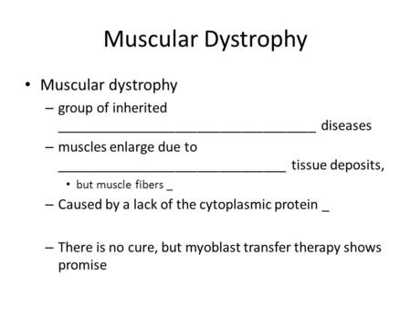 Muscular Dystrophy Muscular dystrophy – group of inherited ___________________________________ diseases – muscles enlarge due to _______________________________.