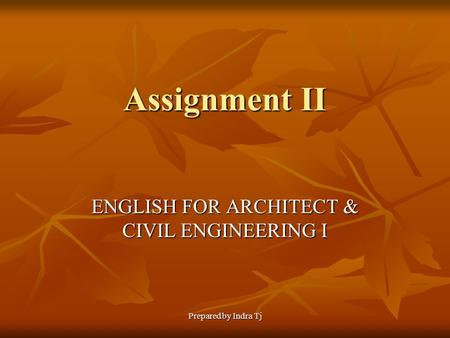 Prepared by Indra Tj Assignment II ENGLISH FOR ARCHITECT & CIVIL ENGINEERING I.