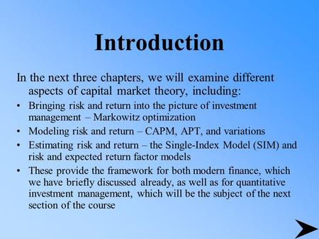 Introduction In the next three chapters, we will examine different aspects of capital market theory, including: Bringing risk and return into the picture.