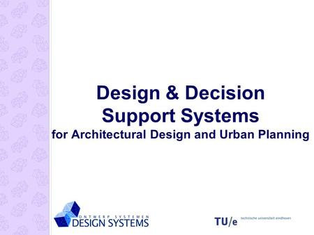 Design & Decision Support Systems for Architectural Design and Urban Planning.