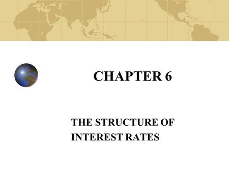 CHAPTER 6 THE STRUCTURE OF INTEREST RATES. Copyright© 2003 John Wiley and Sons, Inc. Interest Rate Changes & Differences Between Interest Rates Can Be.
