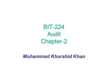 "BIT-224 Audit Chapter-2 Muhammad Khurshid Khan. Auditing Standards GAAS—Generally accepted auditing standards ensure ""uniformly high quality audit work"""