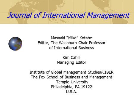 "Journal of International Management Masaaki ""Mike"" Kotabe Editor, The Washburn Chair Professor of International Business Kim Cahill Managing Editor Institute."