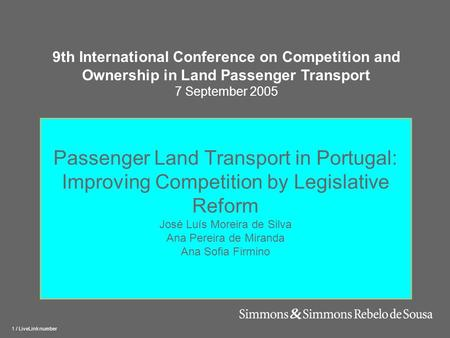 1 / LiveLink number Passenger Land Transport in Portugal: Improving Competition by Legislative Reform José Luís Moreira de Silva Ana Pereira de Miranda.