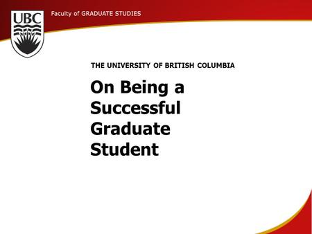 On Being a Successful Graduate Student THE UNIVERSITY OF BRITISH COLUMBIA.